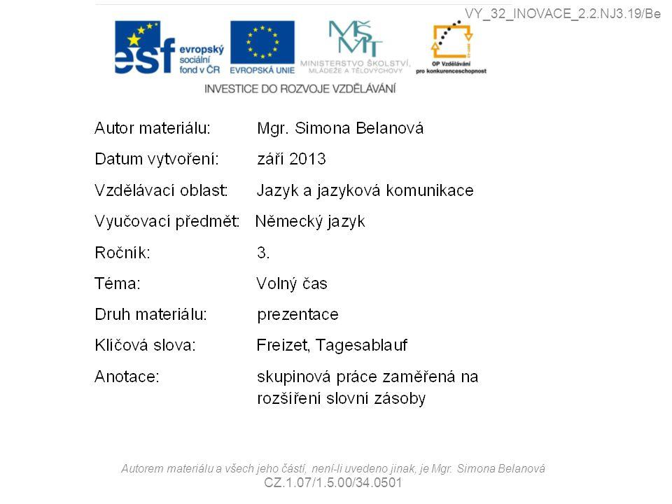 Autorem materiálu a všech jeho částí, není-li uvedeno jinak, je Mgr. Simona Belanová CZ.1.07/1.5.00/34.0501 VY_32_INOVACE_2.2.NJ3.19/Be