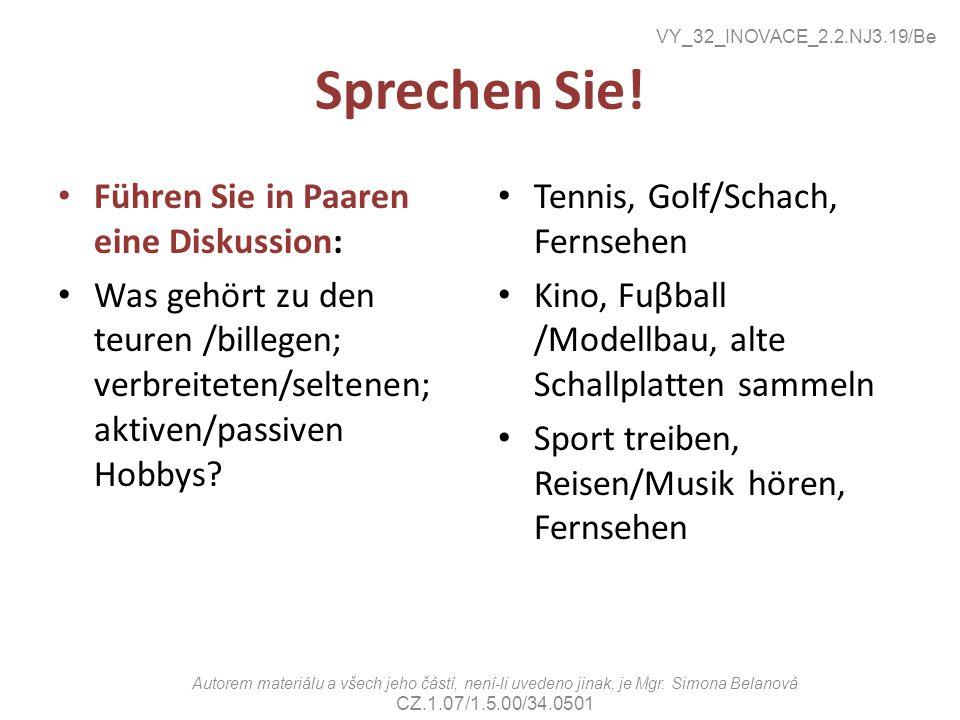 Sprechen Sie! Führen Sie in Paaren eine Diskussion: Was gehört zu den teuren /billegen; verbreiteten/seltenen; aktiven/passiven Hobbys? Tennis, Golf/S