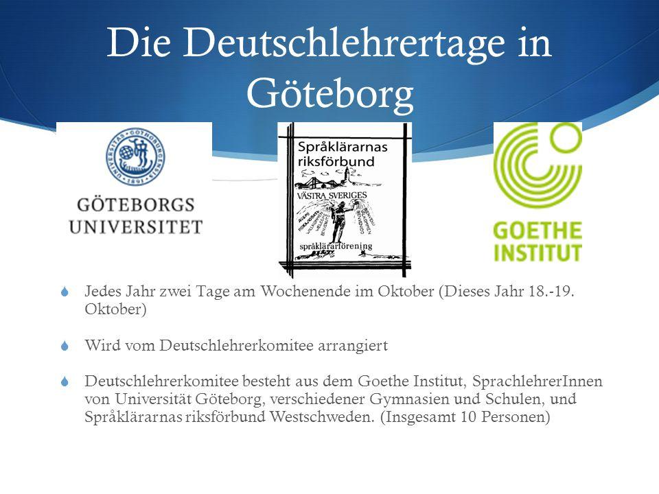Die Deutschlehrertage in Göteborg  Jedes Jahr zwei Tage am Wochenende im Oktober (Dieses Jahr 18.-19. Oktober)  Wird vom Deutschlehrerkomitee arrang