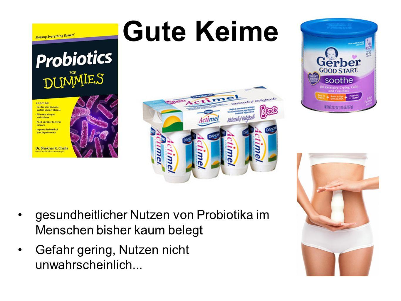 gesundheitlicher Nutzen von Probiotika im Menschen bisher kaum belegt Gefahr gering, Nutzen nicht unwahrscheinlich... Gute Keime
