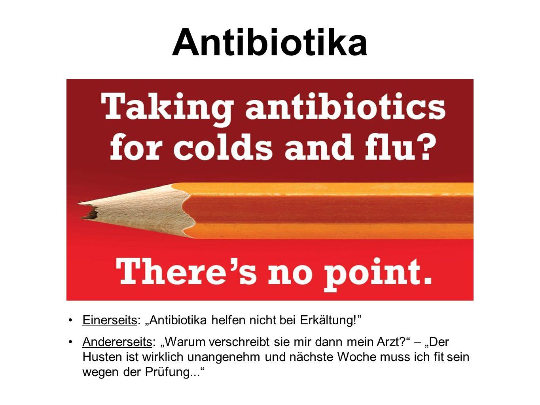 """Antibiotika Einerseits: """"Antibiotika helfen nicht bei Erkältung!"""" Andererseits: """"Warum verschreibt sie mir dann mein Arzt?"""" – """"Der Husten ist wirklich"""