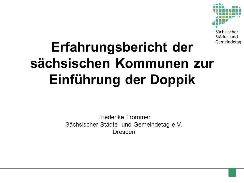 Erfahrungsbericht der sächsischen Kommunen zur Einführung der Doppik Friederike Trommer Sächsischer Städte- und Gemeindetag e.V. Dresden