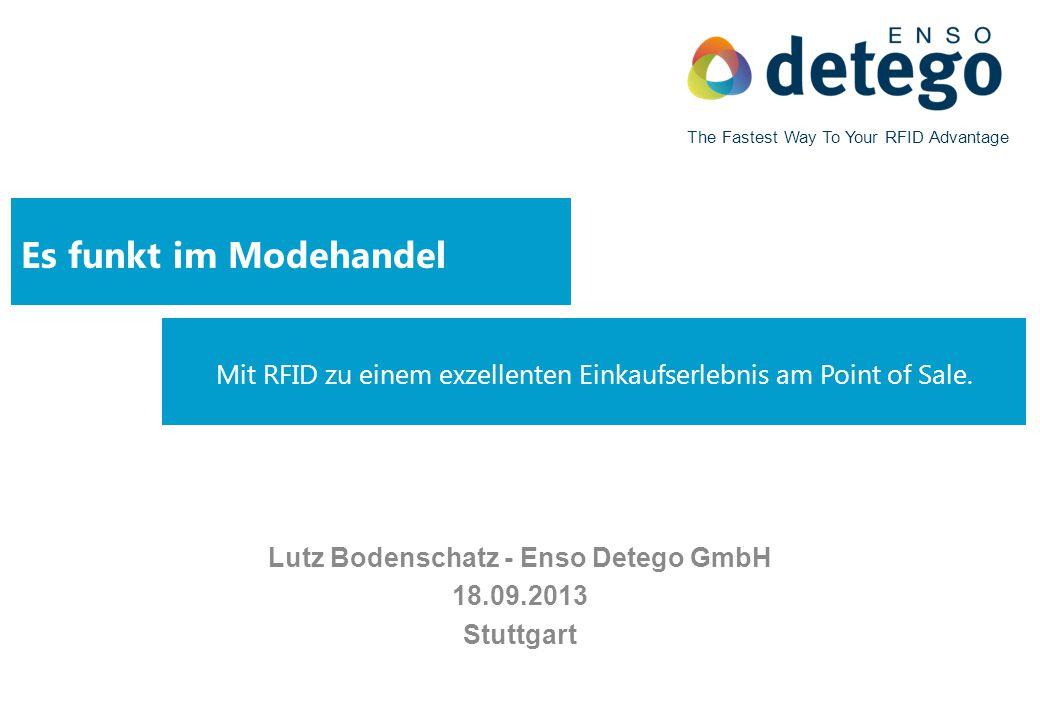 Mit RFID zu einem exzellenten Einkaufserlebnis am Point of Sale. Es funkt im Modehandel Lutz Bodenschatz - Enso Detego GmbH 18.09.2013 Stuttgart The F