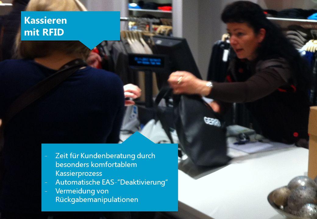 Kassieren mit RFID Kassieren mit RFID -Zeit für Kundenberatung durch besonders komfortablem Kassierprozess -Automatische EAS- Deaktivierung -Vermeidung von Rückgabemanipulationen -Zeit für Kundenberatung durch besonders komfortablem Kassierprozess -Automatische EAS- Deaktivierung -Vermeidung von Rückgabemanipulationen