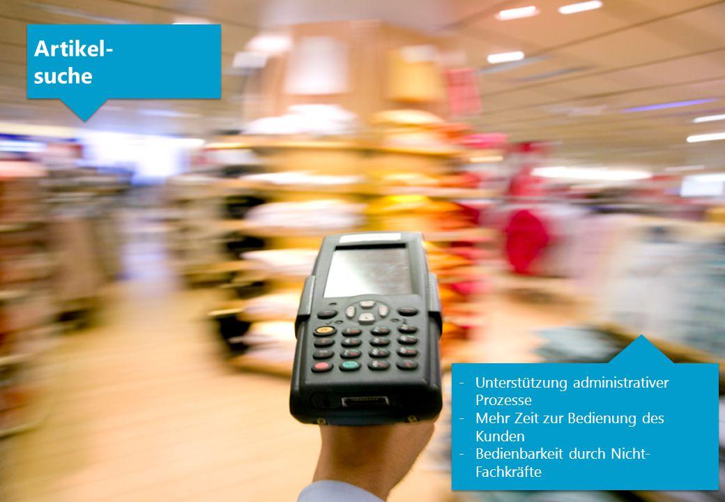Artikel- suche Artikel- suche -Unterstützung administrativer Prozesse -Mehr Zeit zur Bedienung des Kunden -Bedienbarkeit durch Nicht- Fachkräfte -Unte