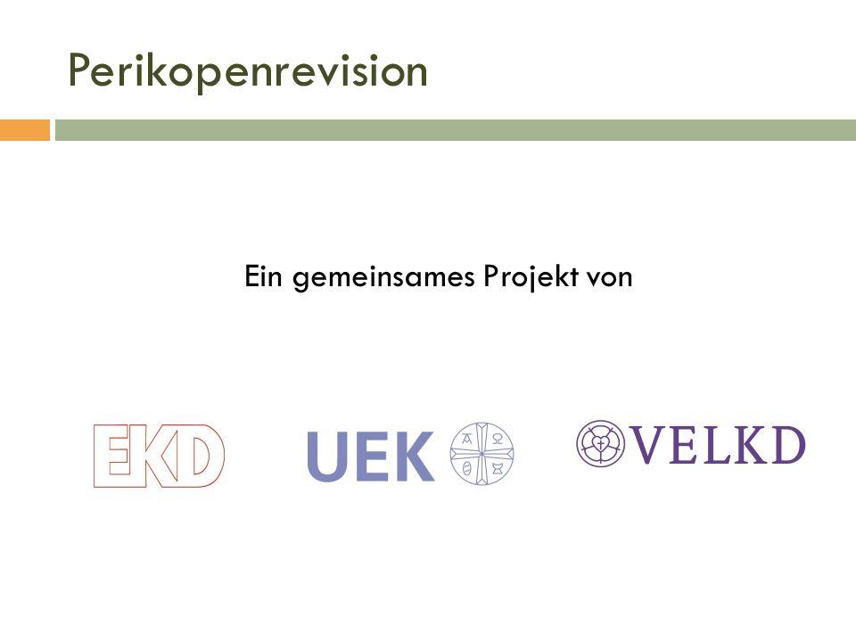 Perikopenrevision Ein gemeinsames Projekt von