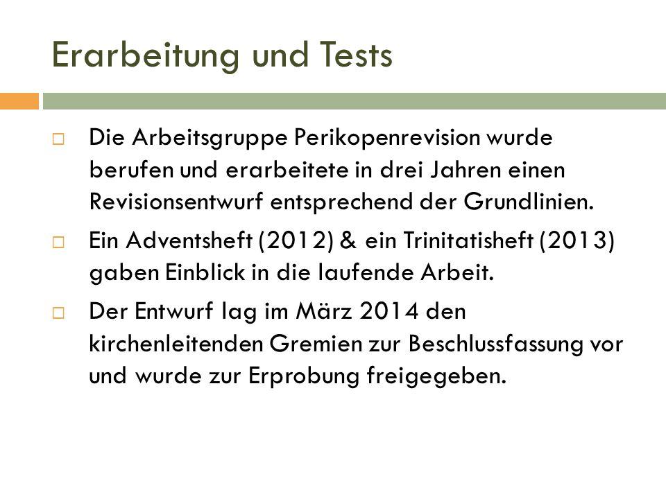 Erarbeitung und Tests  Die Arbeitsgruppe Perikopenrevision wurde berufen und erarbeitete in drei Jahren einen Revisionsentwurf entsprechend der Grund