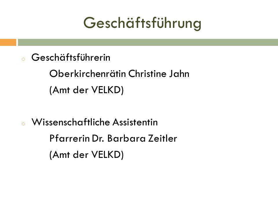 Geschäftsführung o Geschäftsführerin Oberkirchenrätin Christine Jahn (Amt der VELKD) o Wissenschaftliche Assistentin Pfarrerin Dr. Barbara Zeitler (Am