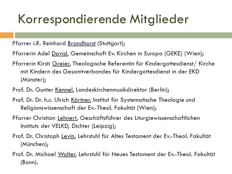 Korrespondierende Mitglieder Pfarrer i.R. Reinhard Brandhorst (Stuttgart); Pfarrerin Adel David, Gemeinschaft Ev. Kirchen in Europa (GEKE) (Wien); Pfa