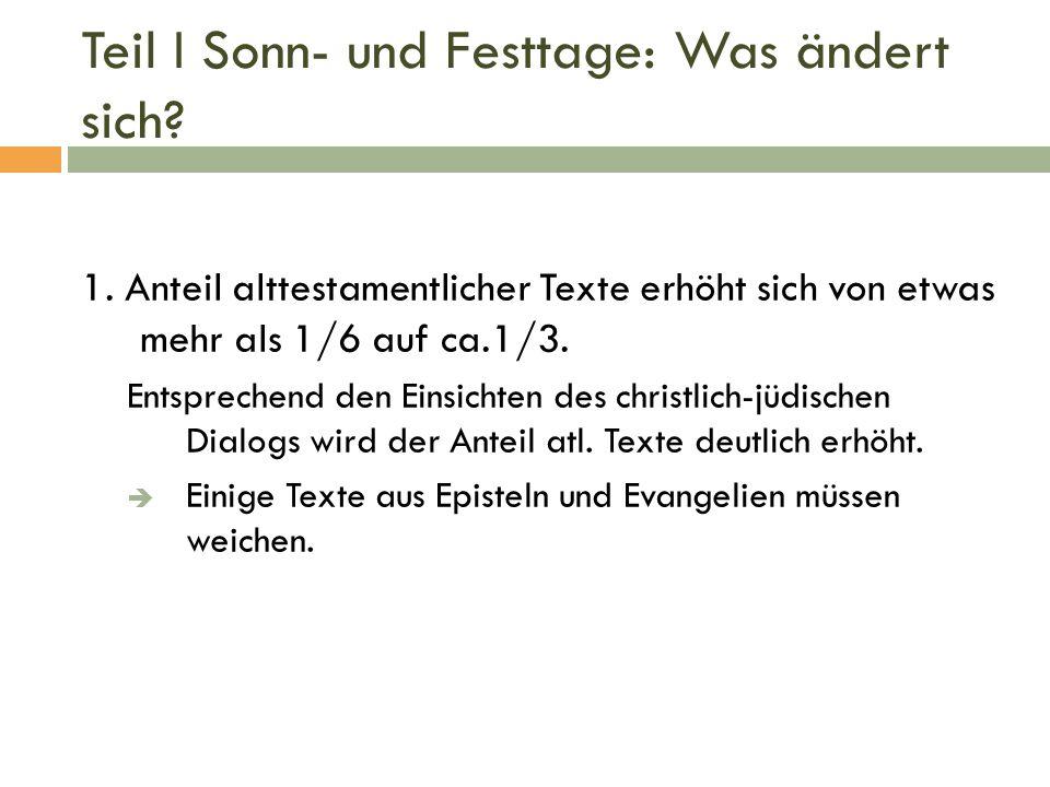 Teil I Sonn- und Festtage: Was ändert sich? 1. Anteil alttestamentlicher Texte erhöht sich von etwas mehr als 1/6 auf ca.1/3. Entsprechend den Einsich