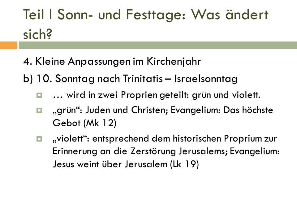 Teil I Sonn- und Festtage: Was ändert sich? 4. Kleine Anpassungen im Kirchenjahr b) 10. Sonntag nach Trinitatis – Israelsonntag  … wird in zwei Propr