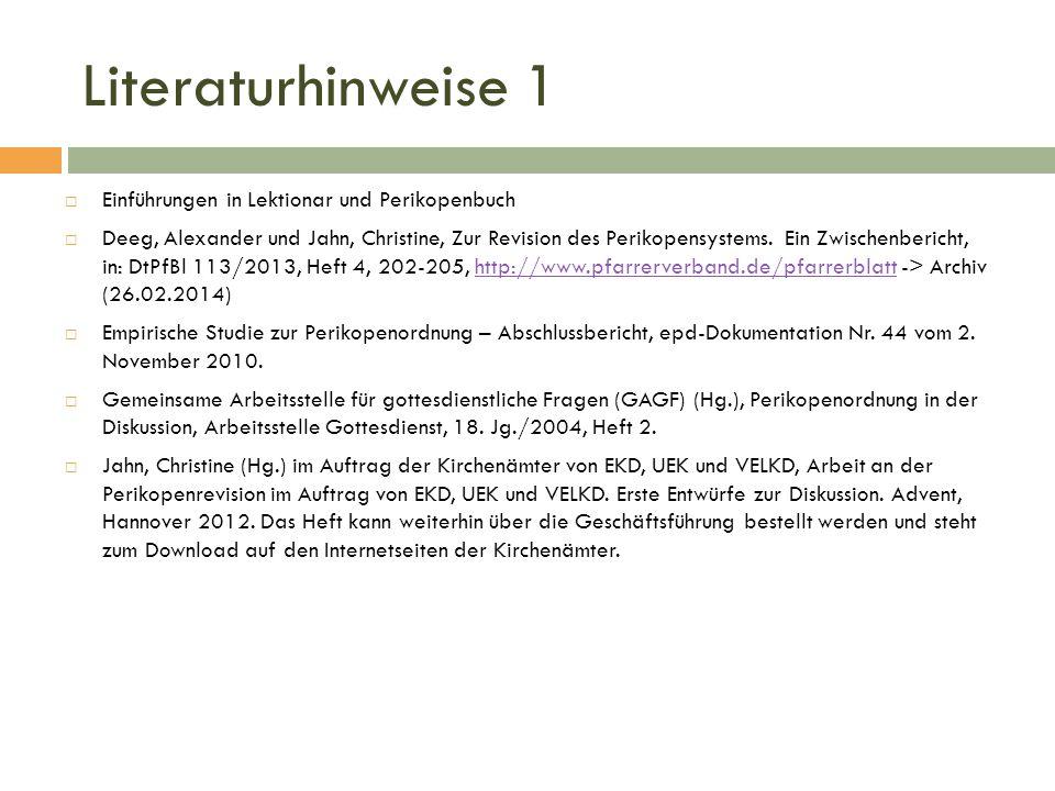 Literaturhinweise 1  Einführungen in Lektionar und Perikopenbuch  Deeg, Alexander und Jahn, Christine, Zur Revision des Perikopensystems. Ein Zwisch