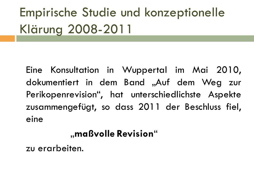 """Empirische Studie und konzeptionelle Klärung 2008-2011 Eine Konsultation in Wuppertal im Mai 2010, dokumentiert in dem Band """"Auf dem Weg zur Perikopen"""