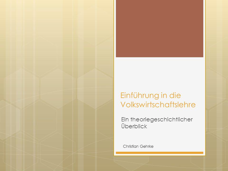 Einführung in die Volkswirtschaftslehre Ein theoriegeschichtlicher Überblick Christian Gehrke