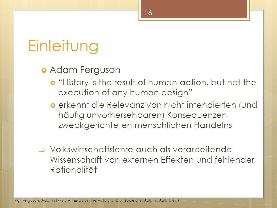 """Einleitung  Adam Ferguson  """"History is the result of human action, but not the execution of any human design""""  erkennt die Relevanz von nicht inten"""