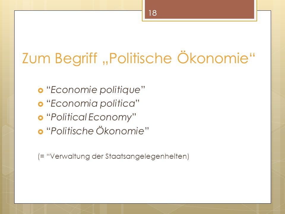 """18 Zum Begriff """"Politische Ökonomie""""  """"Economie politique""""  """"Economia politica""""  """"Political Economy""""  """"Politische Ökonomie"""" (= """"Verwaltung der Sta"""