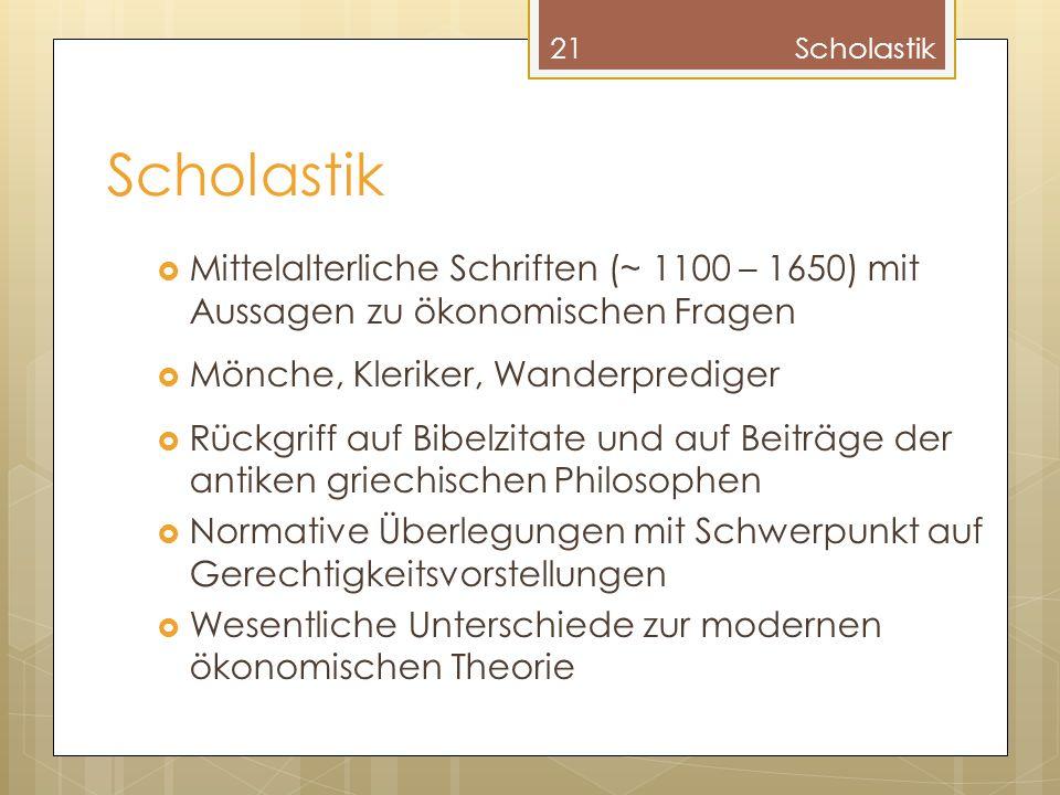 Scholastik  Mittelalterliche Schriften (~ 1100 – 1650) mit Aussagen zu ökonomischen Fragen  Mönche, Kleriker, Wanderprediger  Rückgriff auf Bibelzi