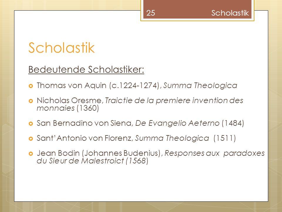 Bedeutende Scholastiker:  Thomas von Aquin (c.1224-1274), Summa Theologica  Nicholas Oresme, Traictie de la premiere invention des monnaies (1360) 