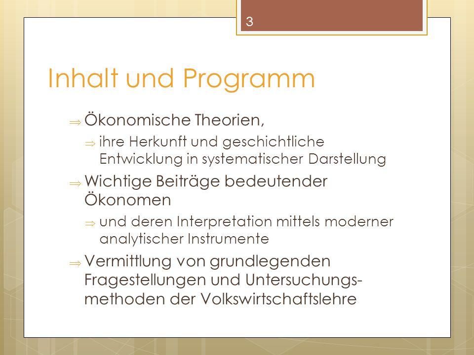 Inhalt und Programm  Ökonomische Theorien,  ihre Herkunft und geschichtliche Entwicklung in systematischer Darstellung  Wichtige Beiträge bedeutend