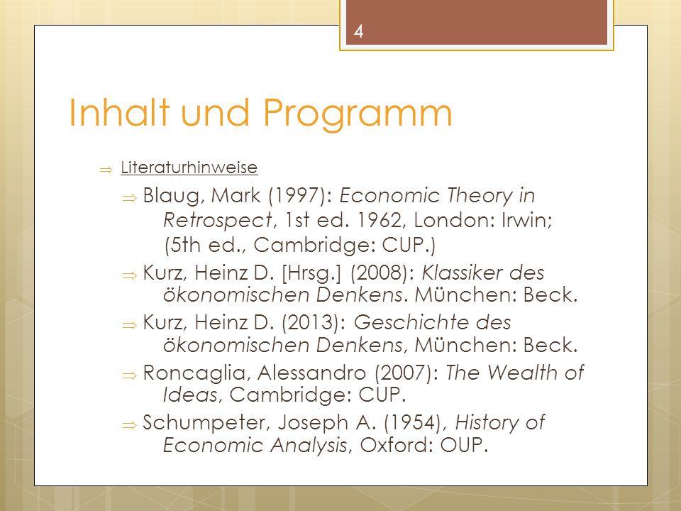Inhalt und Programm  Literaturhinweise  Blaug, Mark (1997): Economic Theory in Retrospect, 1st ed. 1962, London: Irwin; (5th ed., Cambridge: CUP.) 