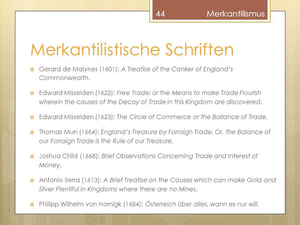 Merkantilistische Schriften  Gerard de Malynes (1601): A Treatise of the Canker of England's Commonwealth.  Edward Misselden (1622): Free Trade; or