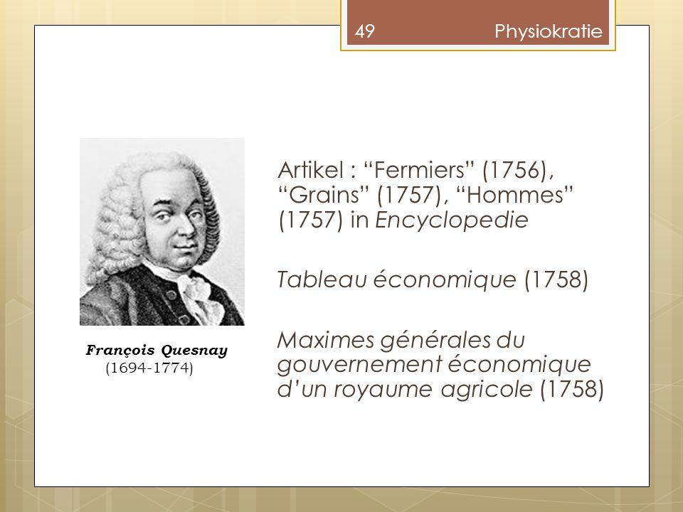 """Artikel : """"Fermiers"""" (1756), """"Grains"""" (1757), """"Hommes"""" (1757) in Encyclopedie Tableau économique (1758) Maximes générales du gouvernement économique d"""