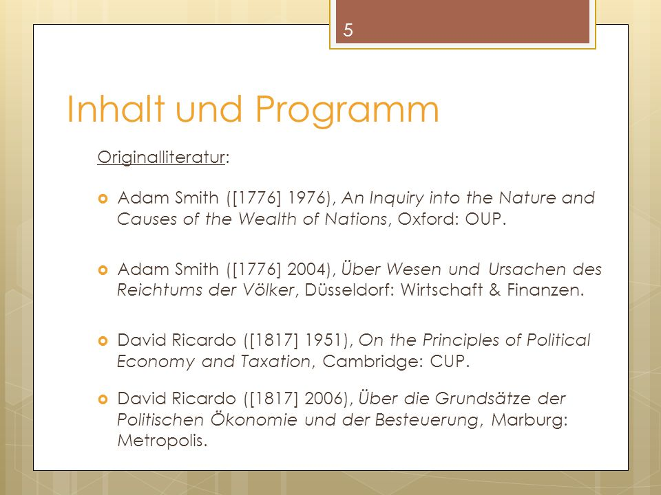 Inhalt und Programm Originalliteratur:  Adam Smith ([1776] 1976), An Inquiry into the Nature and Causes of the Wealth of Nations, Oxford: OUP.
