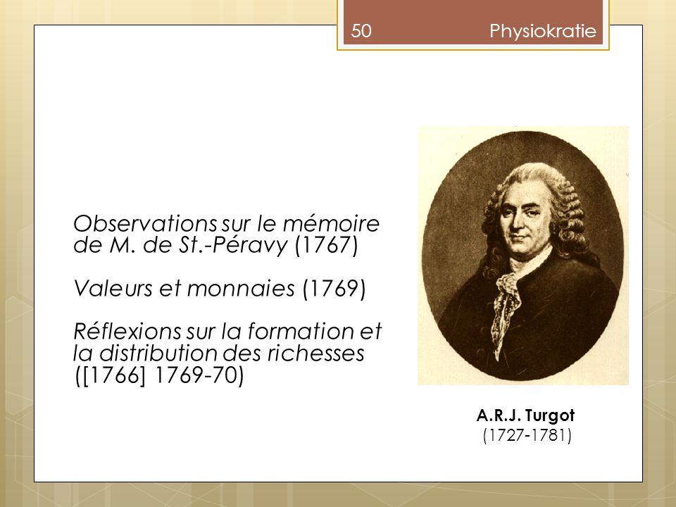 50Physiokratie A.R.J. Turgot (1727-1781) Observations sur le mémoire de M. de St.-Péravy (1767) Valeurs et monnaies (1769) Réflexions sur la formation