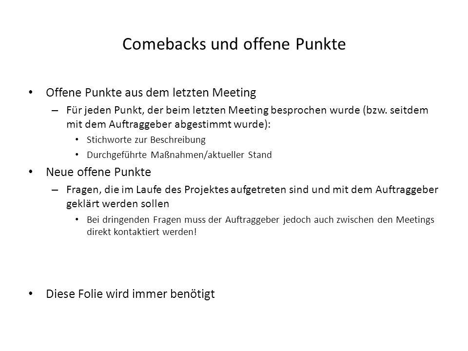 Comebacks und offene Punkte Offene Punkte aus dem letzten Meeting – Für jeden Punkt, der beim letzten Meeting besprochen wurde (bzw. seitdem mit dem A
