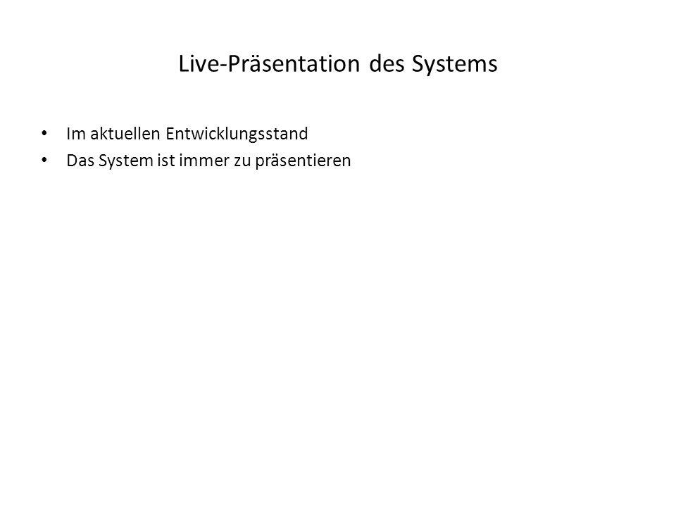 Live-Präsentation des Systems Im aktuellen Entwicklungsstand Das System ist immer zu präsentieren