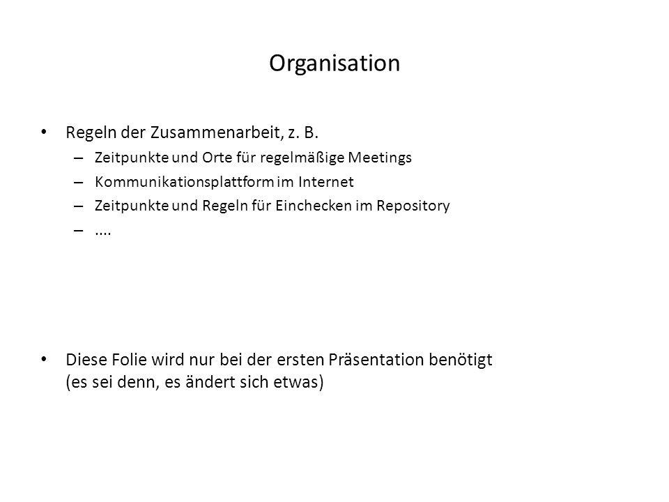 Organisation Regeln der Zusammenarbeit, z. B. – Zeitpunkte und Orte für regelmäßige Meetings – Kommunikationsplattform im Internet – Zeitpunkte und Re