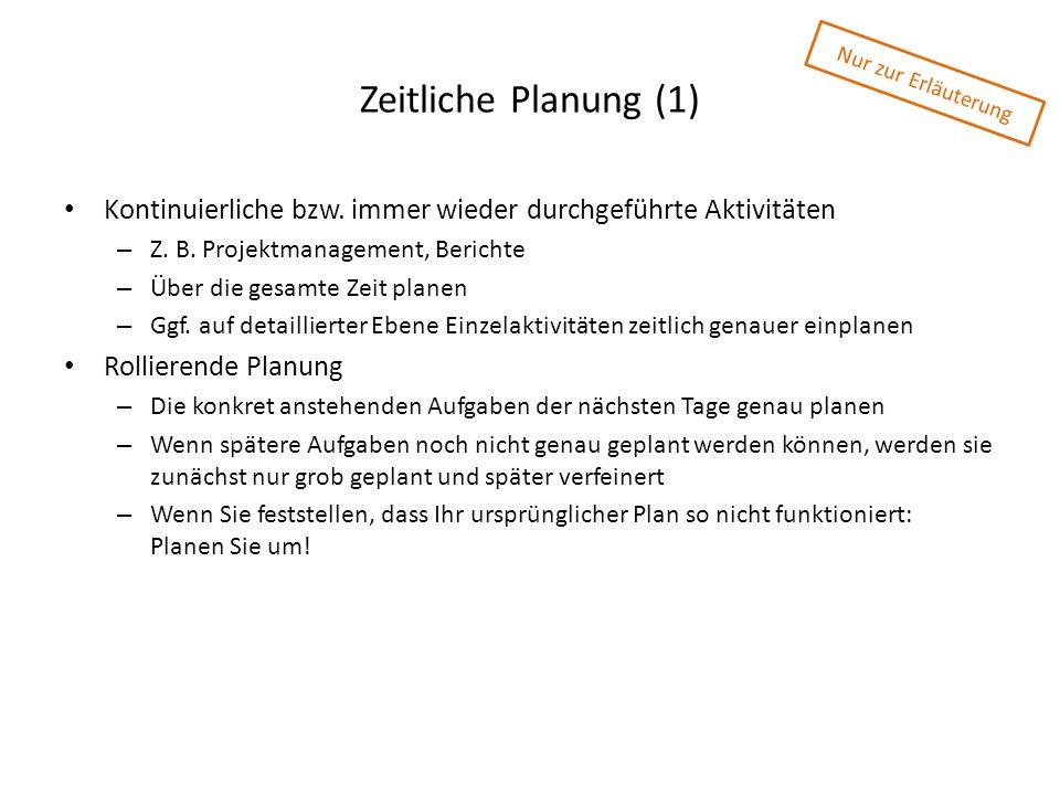 Zeitliche Planung (1) Kontinuierliche bzw. immer wieder durchgeführte Aktivitäten – Z. B. Projektmanagement, Berichte – Über die gesamte Zeit planen –