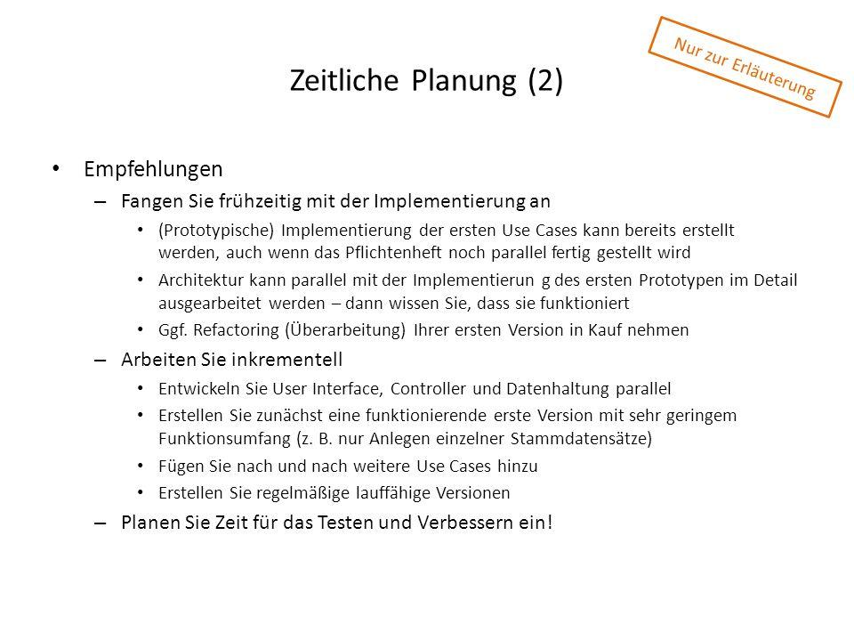 Zeitliche Planung (2) Empfehlungen – Fangen Sie frühzeitig mit der Implementierung an (Prototypische) Implementierung der ersten Use Cases kann bereit