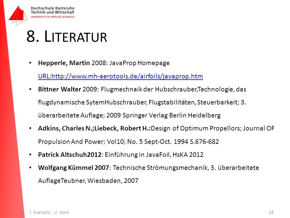 18T. Kuentzle, U. Wahl 8. L ITERATUR Hepperle, Martin 2008: JavaProp Homepage URL:http://www.mh-aerotools.de/airfoils/javaprop.htm URL:http://www.mh-a