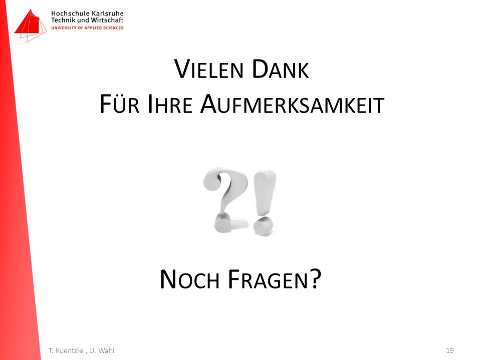 19T. Kuentzle, U. Wahl V IELEN D ANK F ÜR I HRE A UFMERKSAMKEIT N OCH F RAGEN ?