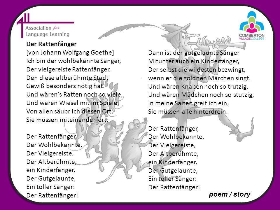 Der Rattenfänger [von Johann Wolfgang Goethe] Ich bin der wohlbekannte Sänger, Der vielgereiste Rattenfänger, Den diese altberühmte Stadt Gewiß besonders nötig hat.