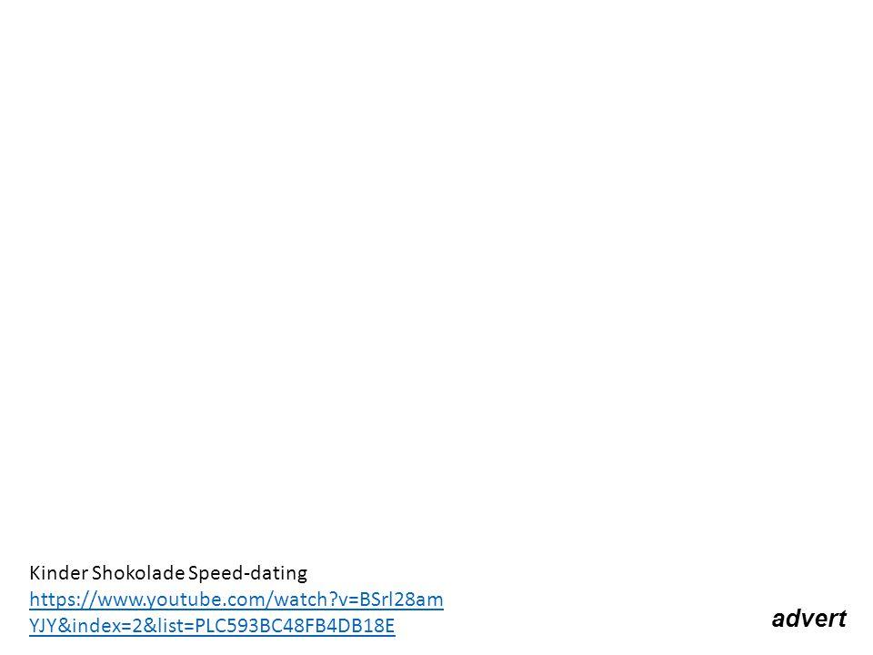 advert Kinder Shokolade Speed-dating https://www.youtube.com/watch?v=BSrl28am YJY&index=2&list=PLC593BC48FB4DB18E https://www.youtube.com/watch?v=BSrl