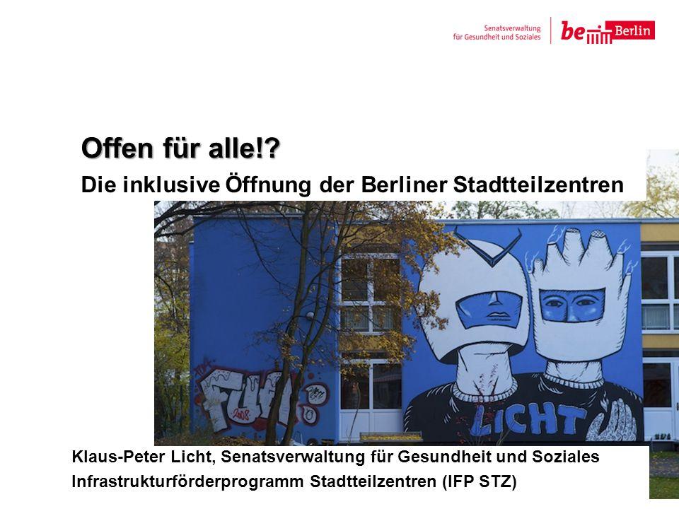 Offen für alle!? Offen für alle!? Die inklusive Öffnung der Berliner Stadtteilzentren Klaus-Peter Licht, Senatsverwaltung für Gesundheit und Soziales