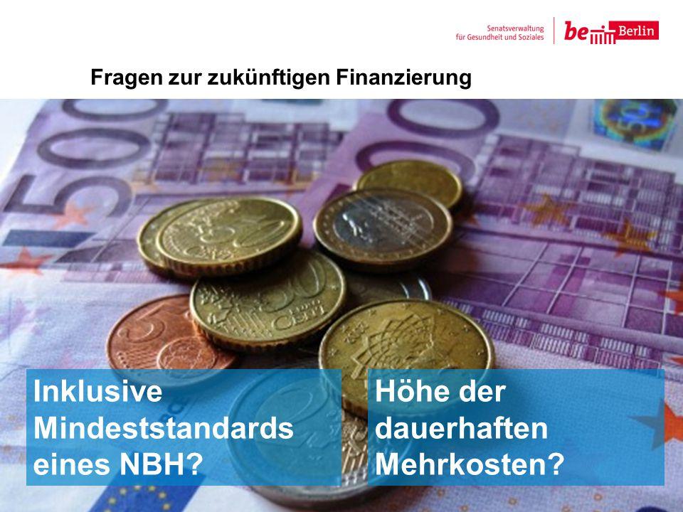 Fragen zur zukünftigen Finanzierung 18 Inklusive Mindeststandards eines NBH? Höhe der dauerhaften Mehrkosten?
