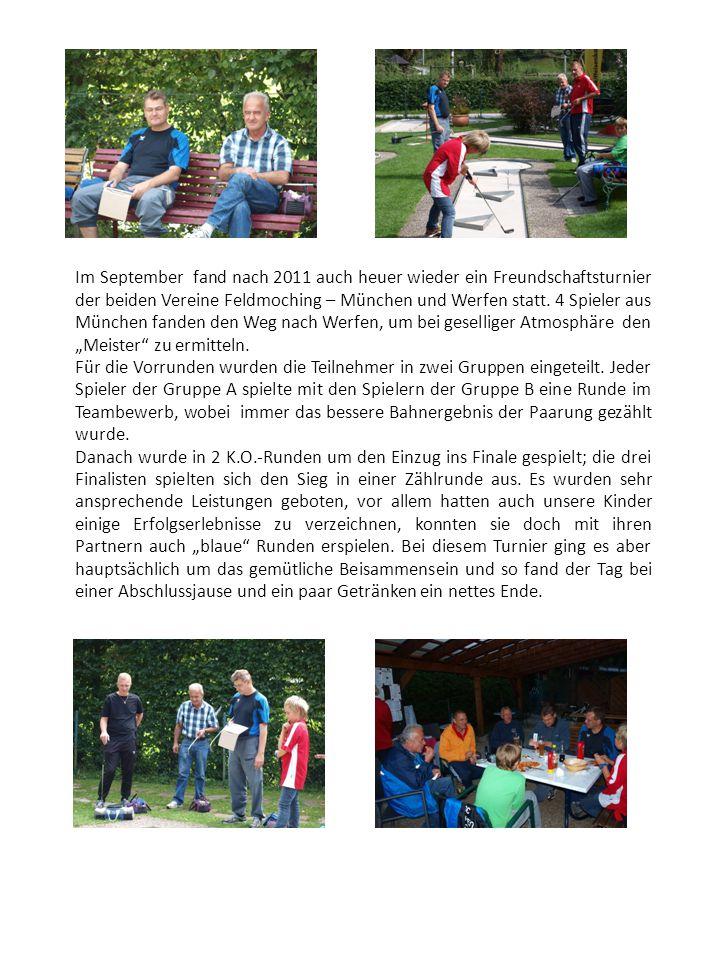 Im September fand nach 2011 auch heuer wieder ein Freundschaftsturnier der beiden Vereine Feldmoching – München und Werfen statt.