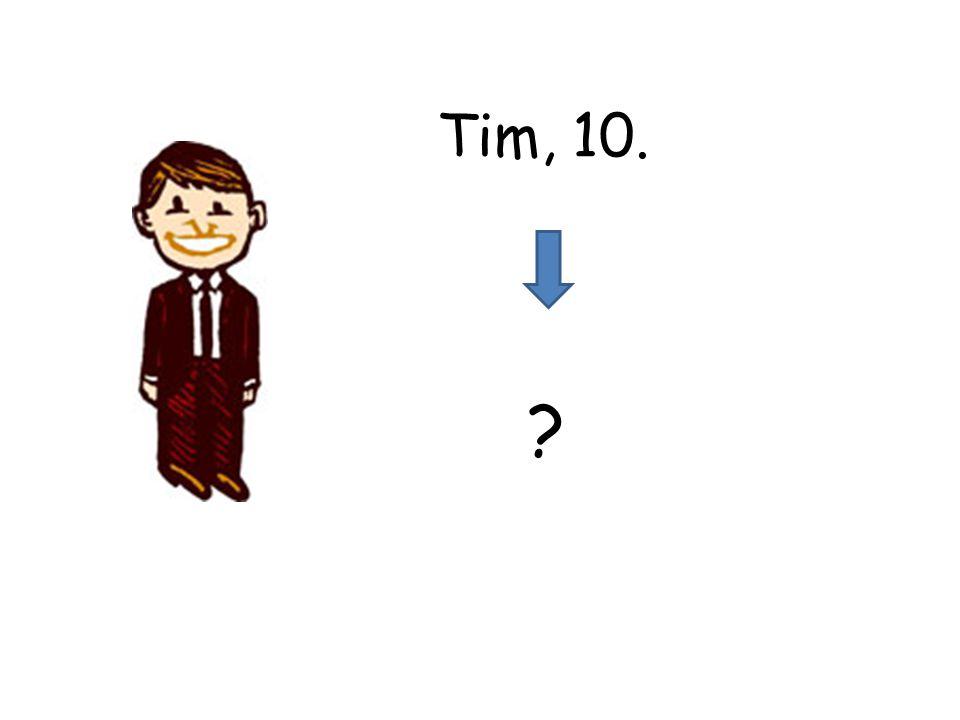 ? Tim, 10.