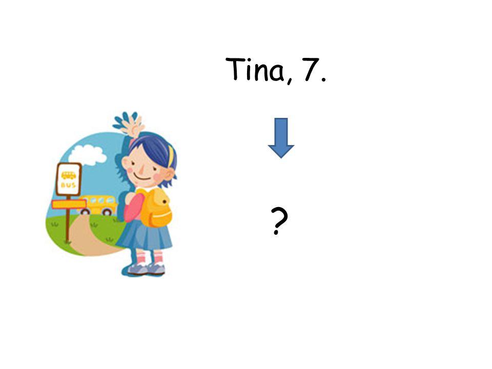 ? Tina, 7.