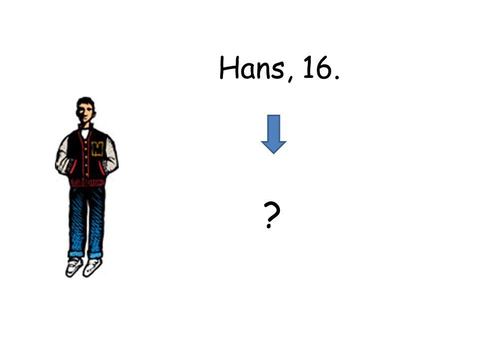 ? Hans, 16.