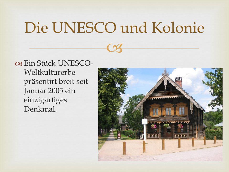   Ein Stück UNESCO- Weltkulturerbe präsentirt breit seit Januar 2005 ein einzigartiges Denkmal. Die UNESCO und Kolonie