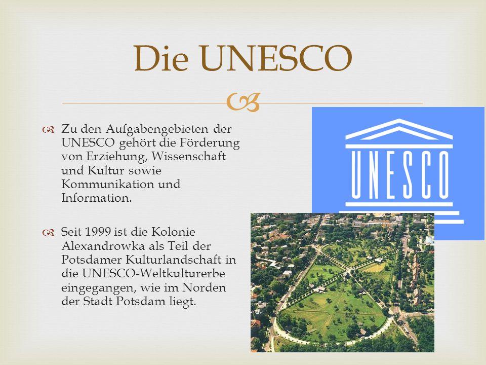   Zu den Aufgabengebieten der UNESCO gehört die Förderung von Erziehung, Wissenschaft und Kultur sowie Kommunikation und Information.  Seit 1999 is