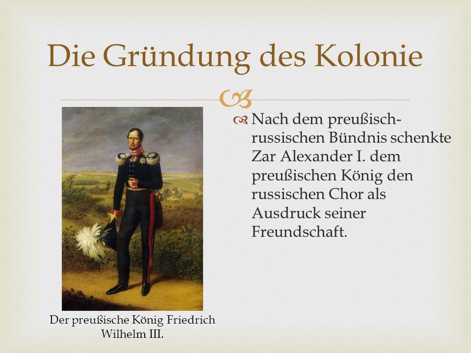  Nach dem preußisch- russischen Bündnis schenkte Zar Alexander I.