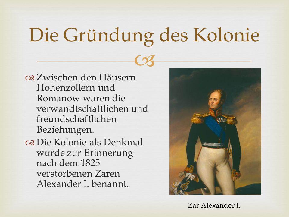   Zwischen den Häusern Hohenzollern und Romanow waren die verwandtschaftlichen und freundschaftlichen Beziehungen.  Die Kolonie als Denkmal wurde z