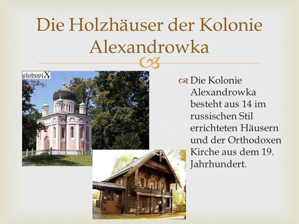   Die Kolonie Alexandrowka besteht aus 14 im russischen Stil errichteten Häusern und der Orthodoxen Kirche aus dem 19. Jahrhundert. Die Holzhäuser d