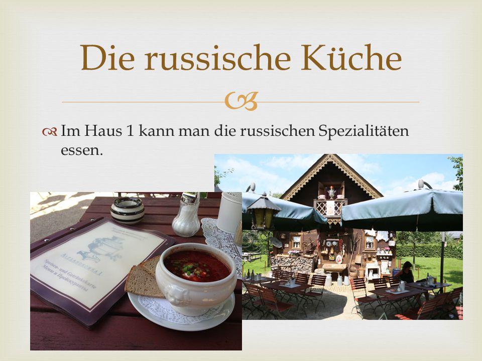   Im Haus 1 kann man die russischen Spezialitäten essen. Die russische Küche