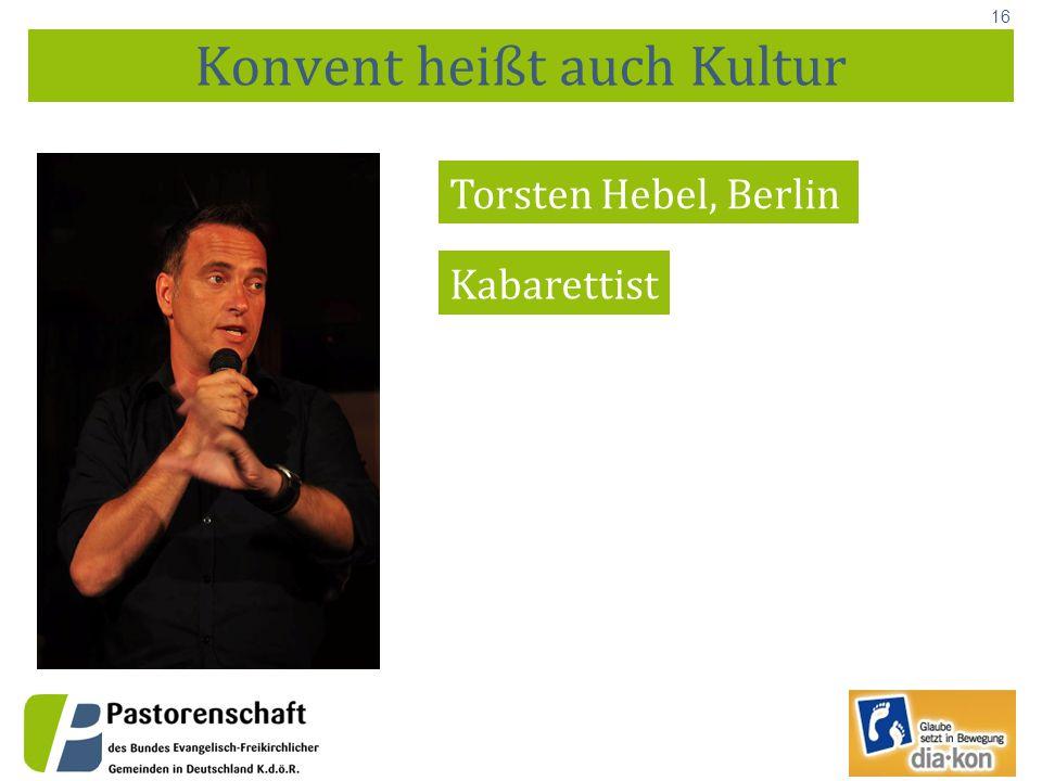 16 Konvent heißt auch Kultur Torsten Hebel, Berlin Kabarettist